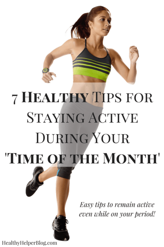 7 Healthy Tips for Staying Active on Your Period | Healthy Helper @Healthy_Helper A roundup of easy, effective tips for getting your body ready to remain active even while on your period! Don't let your 'time of the month' stop you from doing what you love and what's good for your body!