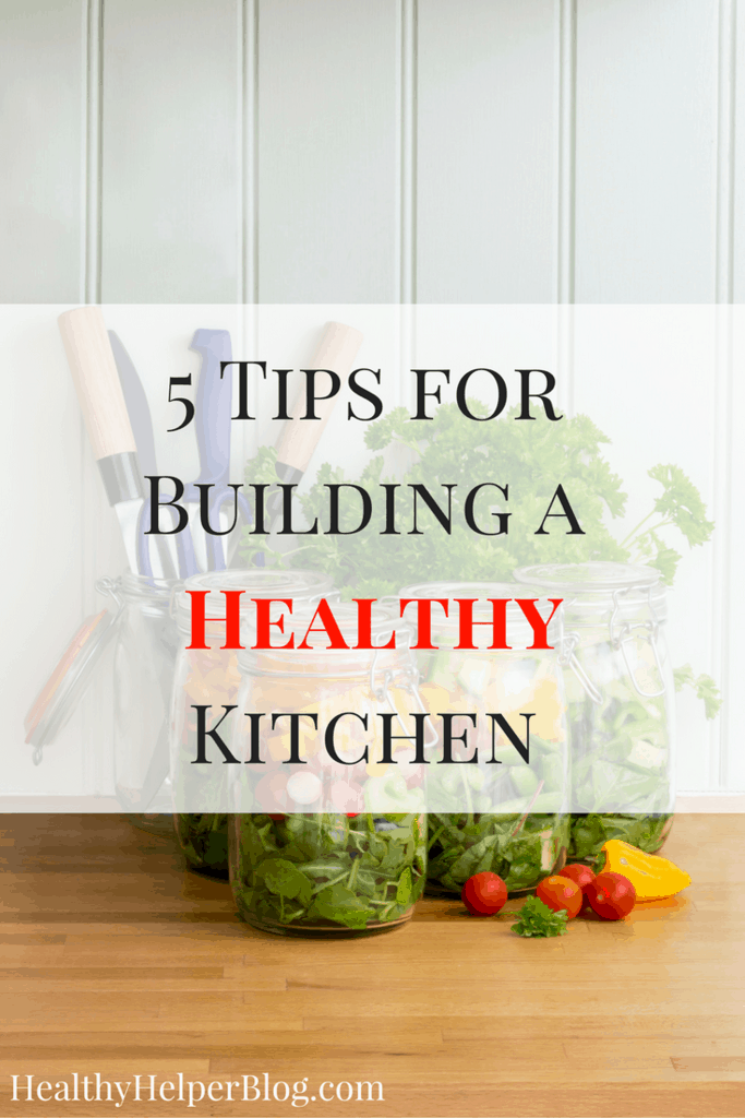 5 Tips for Building a Healthy Kitchen • Healthy Helper