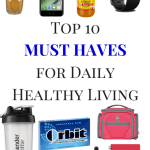 Top 10 MUST HAVES for Daily Healthy Living