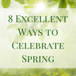 8 Excellent Ways to Celebrate Spring