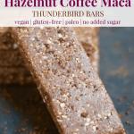 Copycat Hazelnut Coffee Maca Thunderbird Bars [vegan + gluten-free]