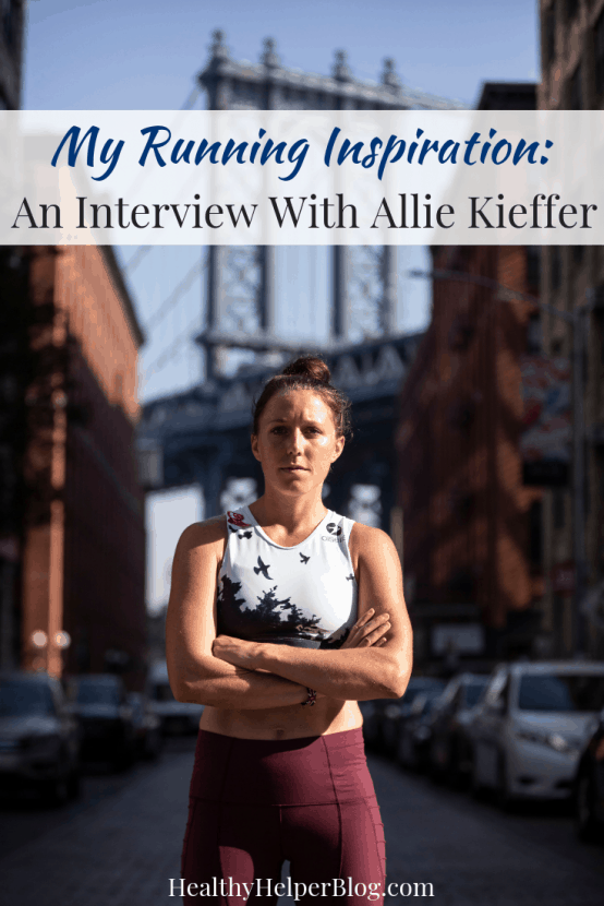 My Running Inspiration: An Interview With Allie Kieffer   Healthy Helper An interview with professional women's elite runner, Allie Kieffer, about her journey with running and my thoughts on why she inspires ME as a runner!