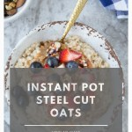 How to Make Perfect Instant Pot Steel Cut Oats