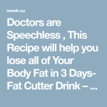 Doctors are Speechless , This Recipe will help you lose all of Your Body Fat in 3 Days- Fat Cutter Drink!