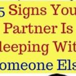 15 SIGNS YOUR PARTNER IS SLEEPING WITH SOMEONE ELSE!!!
