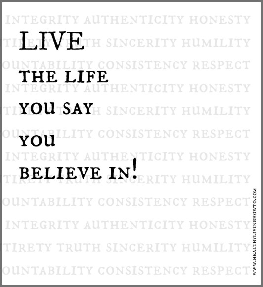 Live the life you say you believe in