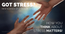 Got Stress? How You Think About Stress Matters! | healthylivinghowto.com