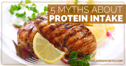 5 Myths About Protein Intake | healthylivinghowto.com