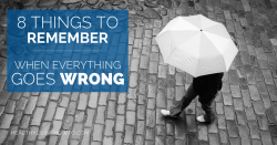 8 Things To Remember When Everything Goes Wrong | healthylivinghowto.com