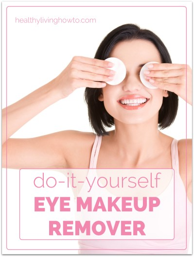 DIY Eye Makeup Remover | healthylivinghowto.com