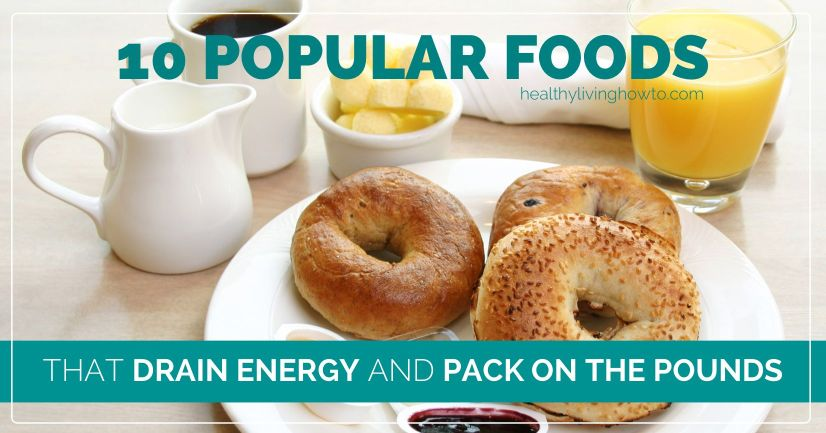 10 Popular Foods That Drain Energy & Pack On The Pounds | healthylivinghowto.com