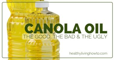 Canola Oil: The Good, The Bad & The Ugly