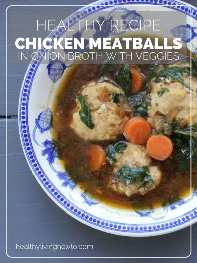 Healthy Recipe: Chicken Meatballs In Onion Broth With Vegetables | healthylivinghowto.com