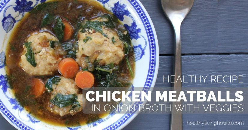 Healthy Recipe Chicken Meatballs in Onion Broth with Vegetables | healthylivinghowto.com