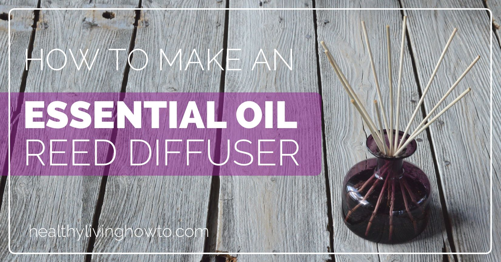 How To Make A Reed Diffuser With Essential Oil  HLHT