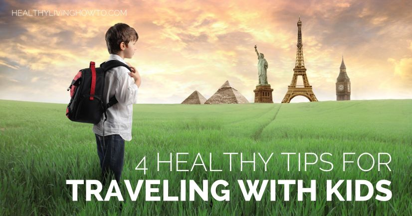 4 Healthy Tips For Traveling With Kids | healthylivinghowto.com