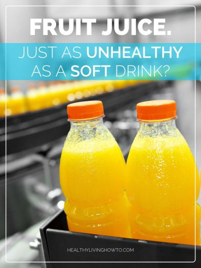 Fruit Juice. Just As Unhealthy As A Soft Drink?   healthylivinghowto.com