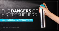 The Dangers of Air Fresheners +10 Natural Alternatives | healthylivinghowto.com