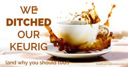 We Ditched Our Keurig | healthylivinghowto.com