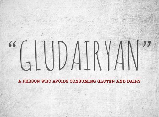 gludairyan- A person who avoids consuming gluten and dairy