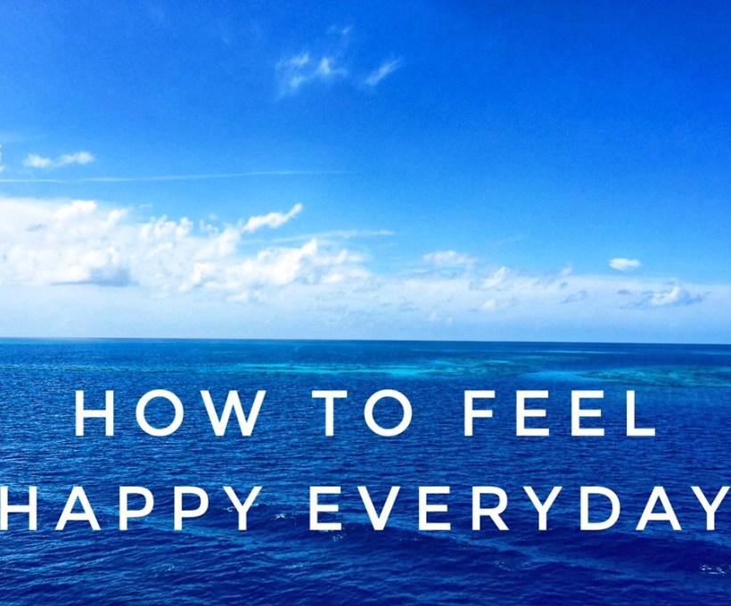How to Feel Happy Everyday