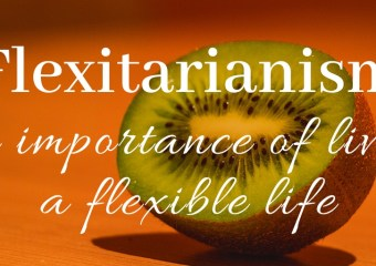 Flexitarian: The Importance of having a Flexible Life