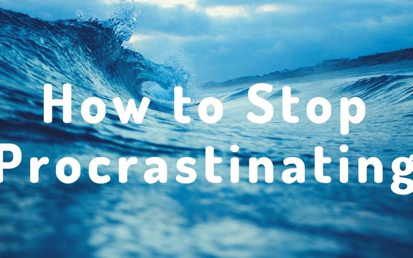 Procrastination: How to Stop Procrastinating