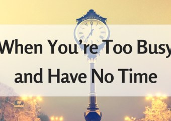 Guide: When You're Too Busy and Have No Time