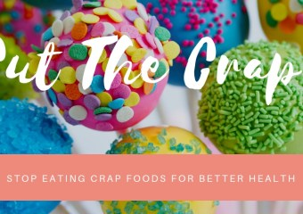 Cut the C.R.A.P – Stop Eating Crap Foods for Better Health