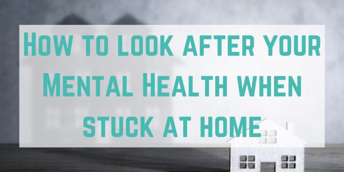 How to look after your mental health whilst stuck at home during the Covid-19 pandemic. Mental health and self care has never been more important.