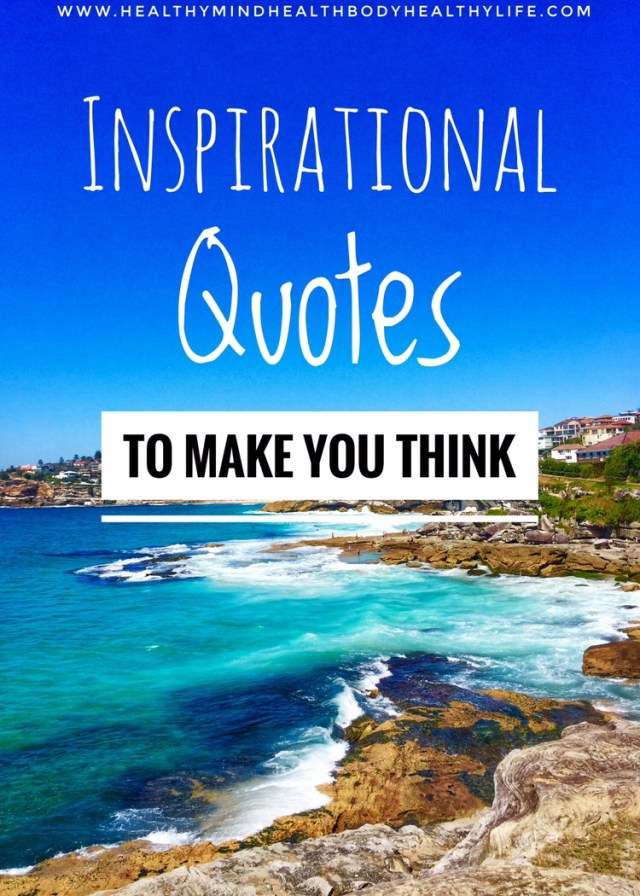 Looking for some inspirational quotes to get you through a difficult day? Check these quotes out to inspire you and get you thinking.