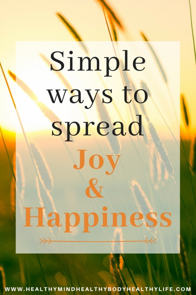 How to spread joy within your own life and to others to increase your own happiness levels and make the world a nicer place