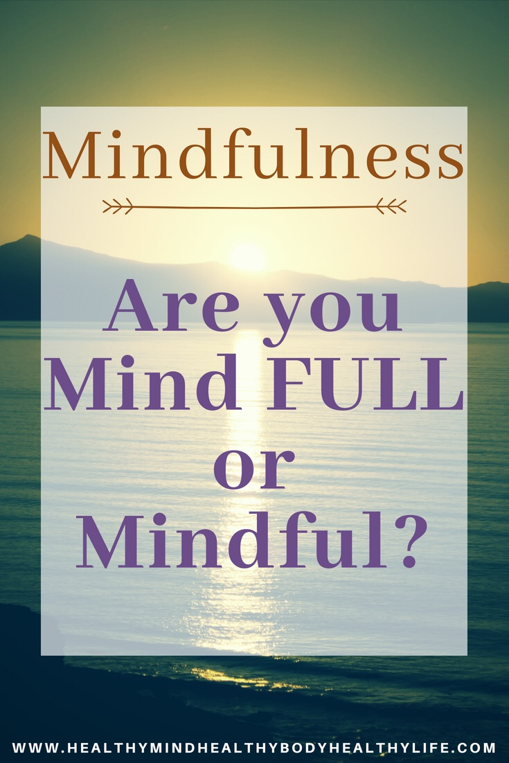 Are you living with a mind that is full or mindfully? A guide to using mindfulness to become more present in every day life