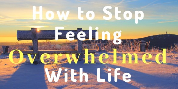 How to stop feeling overwhelmed in life. Reduce stress, anxiety, depression and feeling hopeless with these simple techniques