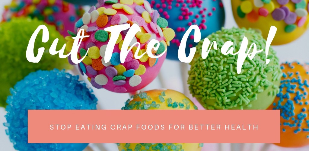 Cut the C.R.A.P. - Stop eating CRAP foods today to optimise your health. Learn which foods are included in this amazing acronym.