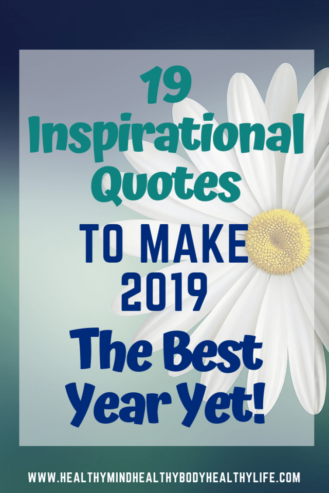 19 Inspirational quotes to make 2019 the best year yet. A selection of motivational quotes inspire you to achieve your goals