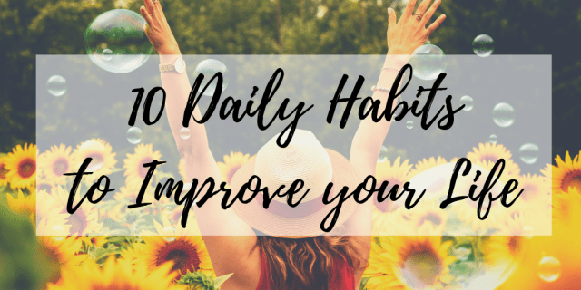 10 Daily Habits that will change your life