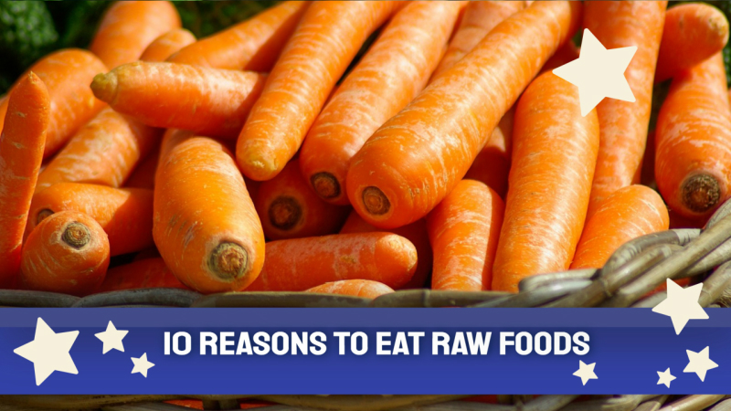 10 Reasons to Eat Raw Foods
