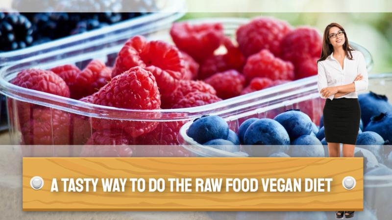 A Tasty way to do the Raw Food Vegan Diet