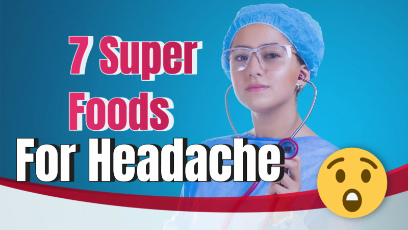 7 Super Foods That Help Fight Headache