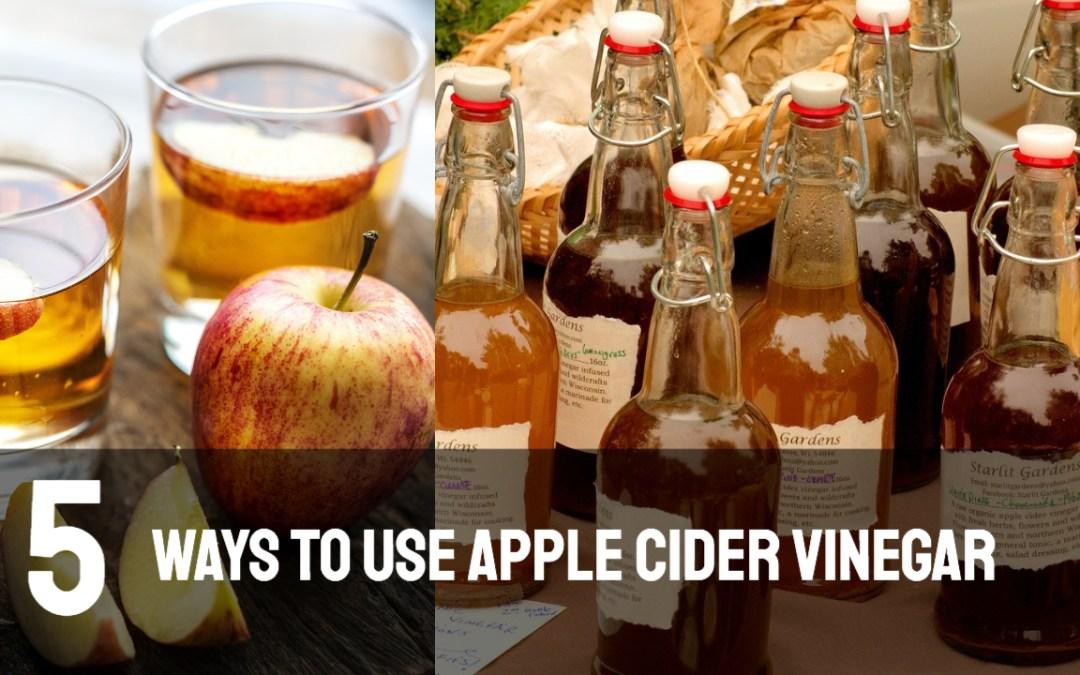 5 Ways to Use Apple Cider Vinegar