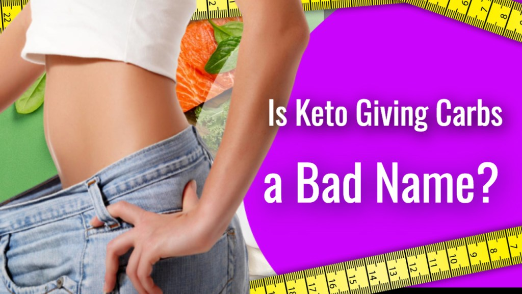 Is Keto Giving Carbs a Bad Name?