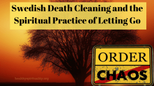 The Spiritual Practice of Letting Go and Swedish Death Cleaning