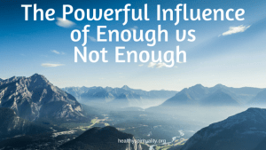 The Powerful Influence of Enough vs Not Enough