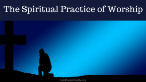 The Spiritual Practice of Worship