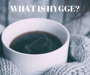 HYGGE – An Innovative Word for Your Vocabulary and Life