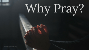 Why Pray? – Centering and Communing
