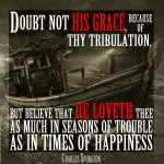 5. Think Not Grace Tribulation -Spurgeon Photo Quote