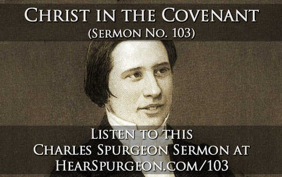 103. Christ in the Covenant, christ, covenant, young spurgeon, charles H spurgeon, philippians 2