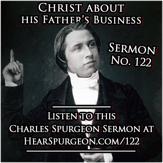 sermon 122, spurgeon audio, christ about fathers business, Christ God, luke 2